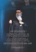 """Cartea """"Ne vorbeşte Părintele Augustin…"""" (Vol. X)"""