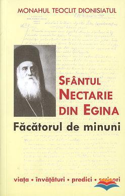 Sfântul Nectarie din Egina, făcătorul de minuni. Viaţa, învăţături, predici, scrisori