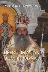 """Cartea """"Mitropolitul Serafim de Pireu– """"DREPT ÎNVĂŢÂND CUVÂNTUL ADEVĂRULUI""""""""(Vol. I)"""
