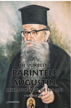 """Cartea """"Ne vorbeşte Părintele Augustin…"""" (vol. XIII)"""
