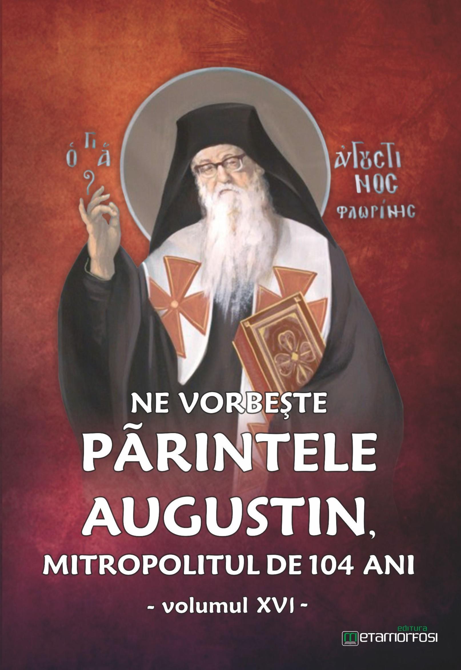 """Cartea """"Ne vorbeşte Părintele Augustin…"""" (vol. XVI)"""