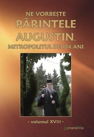 """Cartea """"Ne vorbeşte Părintele Augustin…""""(vol. XVIII)"""