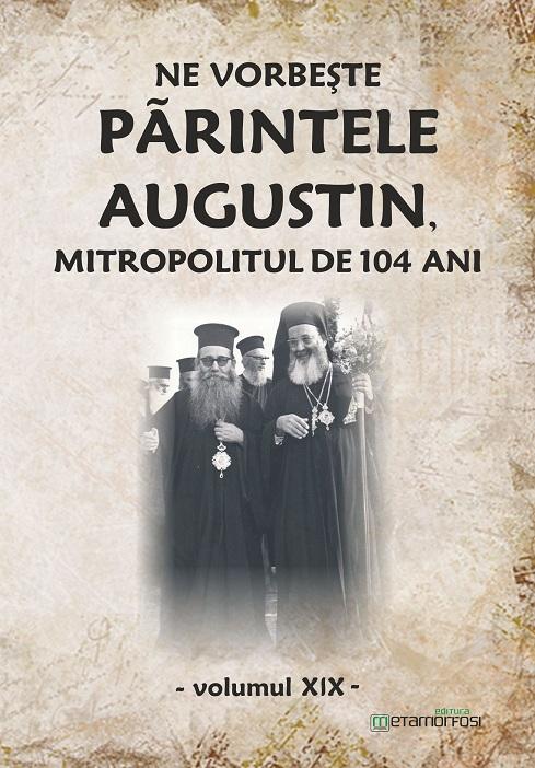 """Cartea """"Ne vorbeşte Părintele Augustin…""""(vol. XIX)"""