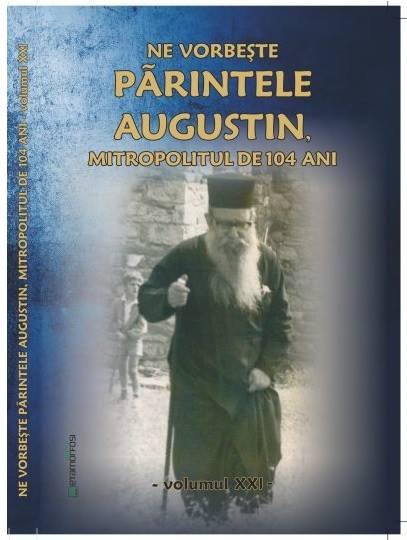 """Cartea """"Ne vorbeşte Părintele Augustin…""""(vol. XXI)"""